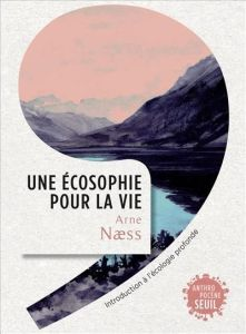 Une_ecosophie_pour_la_vie_Arne_Næss_Afeissa_Ramadier
